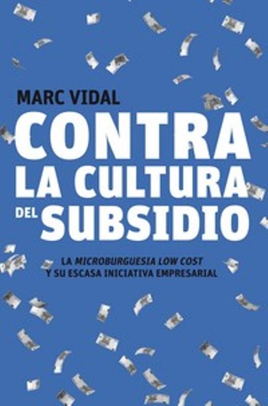 Comprar Libro Marc Vidal Contra la cultura del subsidio