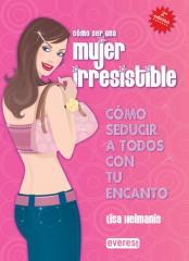 Libro Como ser una Mujer Irresistible